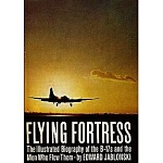 Flying Fortress: The Illustrated Biography of the B-17s and the Men Who Flew Them (1968)  by Edward Jablonski
