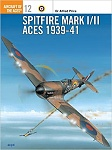 Spitfire Mark I/II Aces 1939-1940  Osprey Aircraft of the Aces #12  by Dr. Alfred Price  Osprey Publishing, Ltd. (1996)
